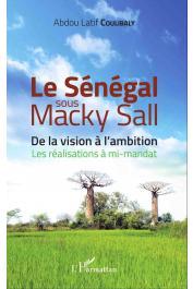 COULIBALY Abdou Latif - Le Sénégal sous Macky Sall. De la vision à l'ambition. Les réalisations à mi-mandat