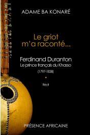BA KONARE Adame - Le griot m'a raconté…. Ferdinand Duranton, le prince français du Khasso (1797-1838). Récit