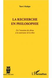 AKAKPO Yaovi - La recherche en philosophie. De l'intuition du thème à la soutenance de thèse