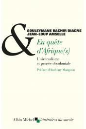 AMSELLE Jean-Loup, DIAGNE Souleymane Bachir -En quête d'Afrique(s): Universalisme et pensée décoloniale