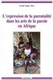 LEGUY Cécile (sous la direction de) - L'expression de la parentalité dans les arts de la parole en Afrique