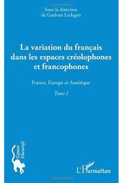 LEDEGEN Gudrun (sous la direction de) - La variation du français dans les espaces créolophones et francophones. Tome I : France, Europe et Amérique