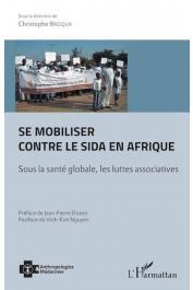 BROQUA Christophe (sous la direction de) - Se mobiliser contre le sida en Afrique. Sous la santé globale, les luttes associatives