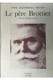 GARNIER Christine - Hier, aujourd'hui, demain : Le Père Brottier