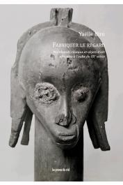 BIRO Yaëlle - Fabriquer le regard : Marchands, réseaux et objets d'art africains à l'aube du XXe siècle