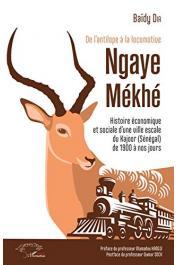 DIA Baïdy - De l'antilope à la locomotive: Ngaye Mékhé - Histoire économique et sociale d'une ville escale du Kajoor (Sénégal) de 1900 à nos jours