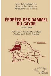 FALL Tanor Lat-Soukabé, FALL GAGNECIRY Amadou et FALL MBENGUE Abdoulaye (avec la contribution de) - Epopées des Dammel du Cayor (1549-1886)