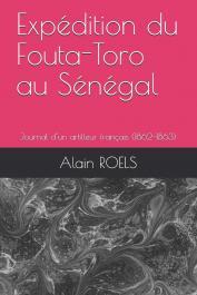 ROELS Alain -  Expédition du Fouta-Toro au Sénégal: Journal d'un artilleur français (1862-1863)