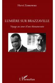 ZEBROWSKI Hervé - Lumière sur Brazzaville : voyage au cœur d'une thanatocratie