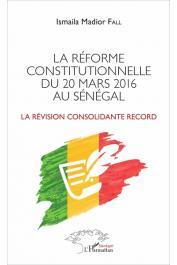 FALL Ismaïla Madior - La réforme constitutionnelle du 20 mars 2016 au Sénégal. La révision consolidante record