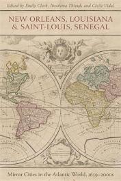 CLARK Emily, VIDAL Cécile, THIOUB Ibrahima (éditeurs) - New Orleans, Louisiana, and Saint-Louis, Senegal. Mirror Cities in the Atlantic World, 1659-2000s