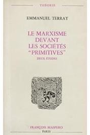 """TERRAY Emmanuel -  Le marxisme devant les """"sociétés primitives"""". Deux études."""