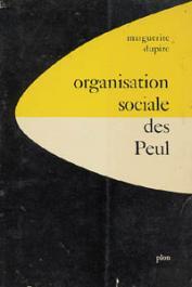 DUPIRE Marguerite - Organisation sociale des Peul. Etude d'ethnographie comparée
