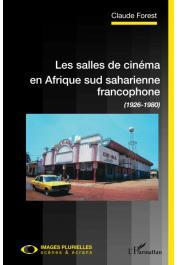 FOREST Claude - Les salles de cinéma en Afrique sud saharienne francophone (1926-1980)
