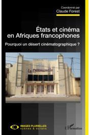 FOREST Claude (Coordonné par) - Etats et cinéma en Afriques francophones. Pourquoi un désert cinématographique ?