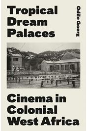 GOERG Odile - Tropical Dreams Palaces. Cinema in Colonial West Africa
