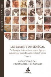 FALL Cheikh Tidiane, KANE Mouhamadoul Mokhtar - Les savants du Sénégal. Anthologie des oulémas et des figures religieuses de Saint-Louis. Tome 1