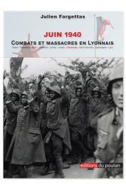 FARGETTAS Julien - Juin 1940 : Combats et massacres en Lyonnais (Tarare, Pontcharra, Bully, L'Arbresle, Lentilly, Lissieu, Chasselay, Saint-Germain, Champagne, Lyon)
