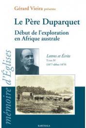 DUPARQUET Charles Père, VIEIRA Gérard (présentation) - Le Père Duparquet. Lettres et écrits - Tome IV (1877-début 1879) - Début de l'exploration en Afrique australe