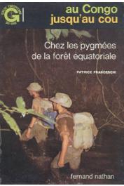 FRANCESCHI Patrice - Au Congo jusqu'au cou. Chez les pygmées de la forêt équatoriale (édition de 1977)
