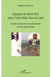 BALDE Maladho Siddy - L'épopée de Bokar Biro selon Farba Kéba Sow de Labé. L'homme, l'Almami et la conquête coloniale du Fuuta Jallon (Guinée)