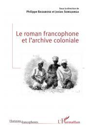 BASABOSE Philippe, SEMUJANGA Josias (sous la direction de) - Le roman francophone et l'archive coloniale