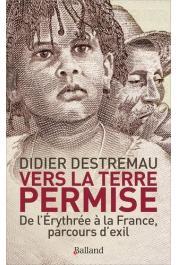 DESTREMAU Didier - Vers la terre permise : De l'Erythrée à la France, parcours d'exil (Témoignages)
