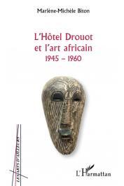 BITON Marlène-Michèle - L'Hôtel Drouot et l'art africain 1945-1960