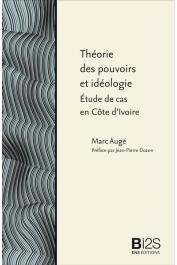 AUGE Marc - Théorie des pouvoirs et idéologie. Etude de cas en Côte d'Ivoire (Nouvelle édition)