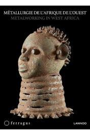DE GROOTE Peter - Métallurgie de l'Afrique de l'Ouest : Fer, alliage de cuivre et autre de la collection Christine et Lucien Waelbroeck