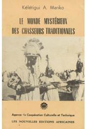 MARIKO Kélétigui Abdourahmane - Le monde mystérieux des chasseurs traditionnels