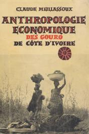 MEILLASSOUX Claude - Anthropologie économique des Gouros de Côte d'Ivoire. De l'économie de subsistance à l'agriculture commerciale