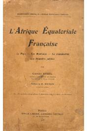 BRUEL Georges - L'Afrique Equatoriale Française. Le pays, les habitants, la colonisation, les pouvoirs publics
