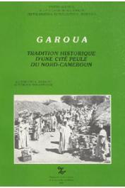 Garoua. Tradition historique d'une cité peule du Nord cameroun