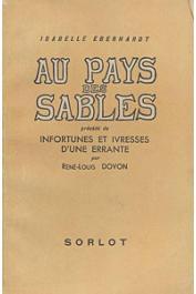 EBERHARDT Isabelle - Au pays des sables, précédé de Infortunes et Ivresses d'une errante par rené-Louis Doyon