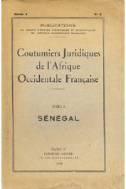 COUTUMIERS JURIDIQUES DE L'AFRIQUE OCCIDENTALE FRANCAISE - Tome I : Le Sénégal