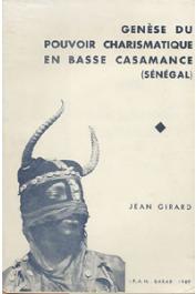 GIRARD Jean - Génèse du pouvoir charismatique en basse Casamance (Sénégal)