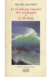 HANNIET Michel - La véridique histoire des naufragés de la Méduse