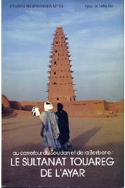 Etudes Nigériennes - 55, HAMANI Djibo M. / Au carrefour du Soudan et de la Berbérie: le sultanat Touareg de l'Ayar