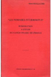 Etudes Nigériennes - 35, GUILLAUME Henri - Les nomades interrompus. Introduction à l'étude du canton Twareg de l'Imanan