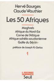BOURGES Hervé, WAUTHIER Claude - Les 50 Afriques - Tome 1 : Maghreb, Afrique du Nord-Est, Corne de l'Afrique, Afrique sahélo-soudanienne, Golfe du Bénin.