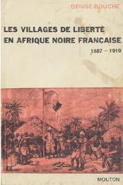 BOUCHE Denise - Les villages de liberté en Afrique Noire française. 1887-1910