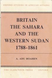 ADU BOAHEN Albert - Britain, the Sahara and the Western Sudan (1788 - 1861)
