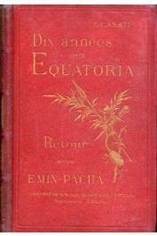 CASATI Gaétano - Dix années en Equatoria. Le retour d'Emin Pacha et l'expédition Stanley