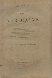 ALIS Harry - Nos Africains. Missions Crampel, Dybowski, Mizon, Monteil, Maistre, etc…