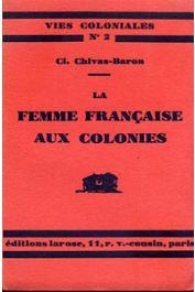 CHIVAS-BARON Clotilde - La femme française aux colonies