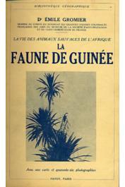 GROMIER Emile, (docteur) - La vie des animaux sauvages de l'Afrique: la faune de Guinée