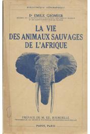 GROMIER Emile, (docteur) - La vie des animaux sauvages de l'Afrique