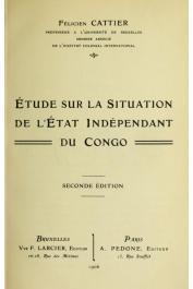 CATTIER Félicien - Etude sur la situation de l'Etat Indépendant du Congo. Seconde édition