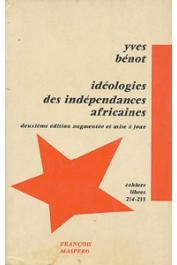 BENOT Yves -Idéologies des indépendances africaines. Deuxième édition augmentée et mise à jour.